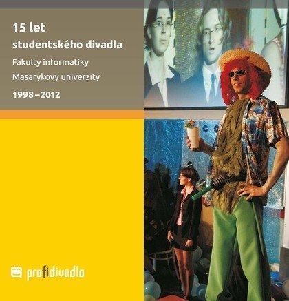 15 let studentského divadla Fakulty informatiky Masarykovy univerzity 1998–2012