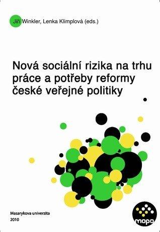 Nová sociální rizika na trhu práce a potřeby reformy české veřejné politiky