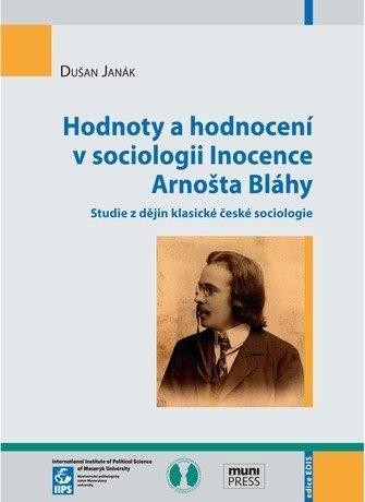 Hodnoty a hodnocení v sociologii Inocence Arnošta Bláhy