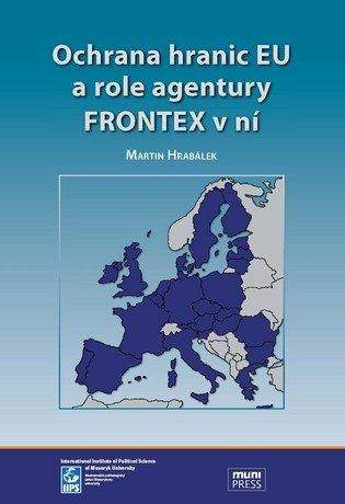 Ochrana hranic EU a role agentury FRONTEX v ní