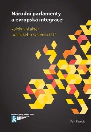 Národní parlamenty a evropská integrace: kolektivní aktér politického systému EU?