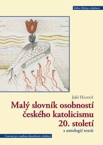 Malý slovník osobností českého katolicismu 20. století s antologií textů