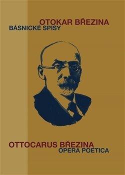 Otokar Březina. Básnické spisy / Ottocarus Březina. Opera poetica