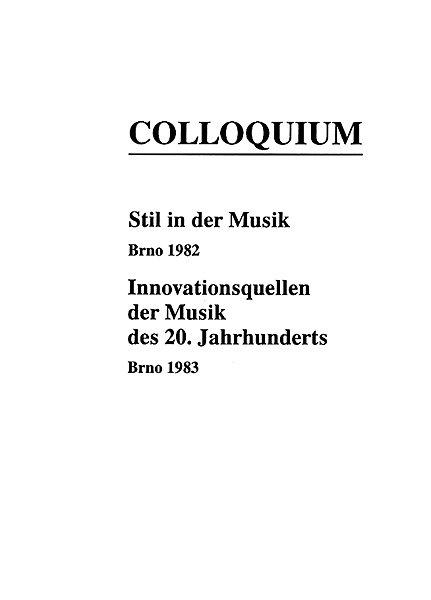 Colloquium: Stil in der Musik. Brno 1982. Innovationsquellen der Musik des 20. Jahrhunderts. Brno 1983