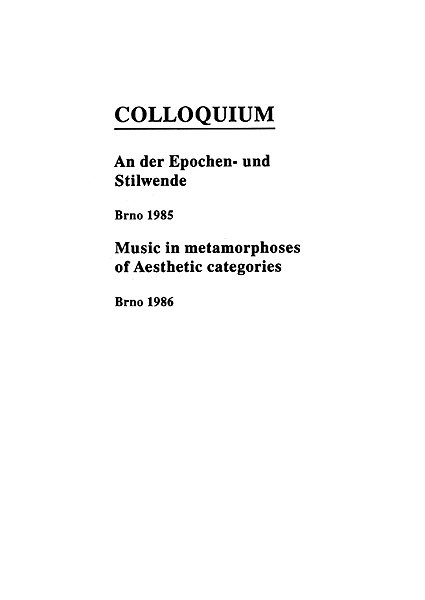 Colloquium: An der Epochen- und Stilwende. Brno 1985. Music in metamorphoses of Aesthetic categories. Brno 1986