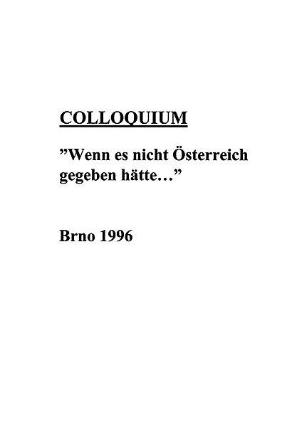 """Colloquium: """"Wenn es nicht Österreich gegeben hätte..."""" Brno 1996"""