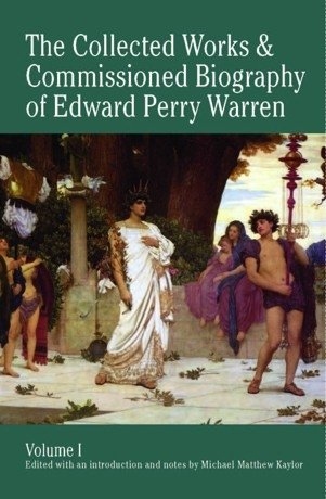 The Collected Works and Commissioned Biography of Edward Perry Warren. Vol. I
