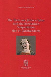 Die Pieta aus Jihlava/Iglau und die heroischen Vesperbilder des 14. Jahrhunderts