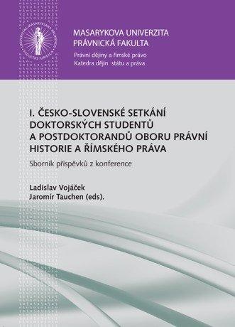 I. česko-slovenské setkání doktorských studentů a postdoktorandů oboru právní historie a římského práva