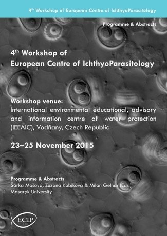 4th Workshop of European Centre of Ichthyoparasitology, International environmental educational, advisory and information centre of water protection Vodňany (IEEAIC), 23–25 November 2015