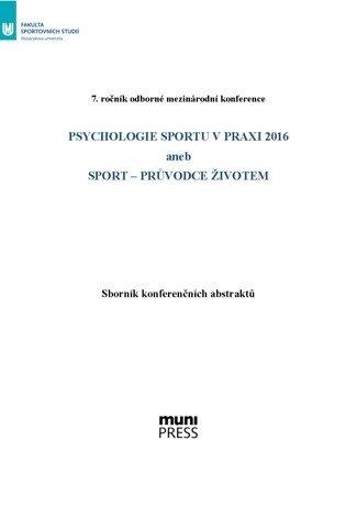 Psychologie sportu v praxi 2016 aneb Sport – průvodce životem