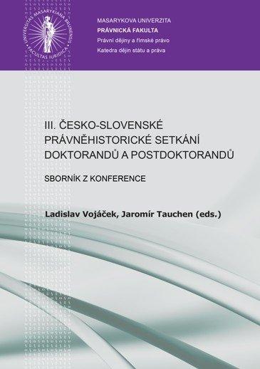 III. česko-slovenské právněhistorické setkání doktorandů a postdoktorandů