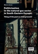Politicization in the Natural Gas Sector in South-Eastern Europe: Thing of the Past or Vivid Present?