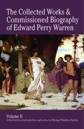 The Collected Works and Commissioned Biography of Edward Perry Warren. Vol. II