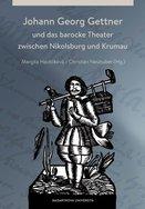 Johann Georg Gettner und das barocke Theater zwischen Nikolsburg und Krumau