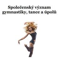 Společenský význam gymnastiky, tance a úpolů